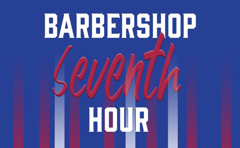 Barbershop 7th Hour