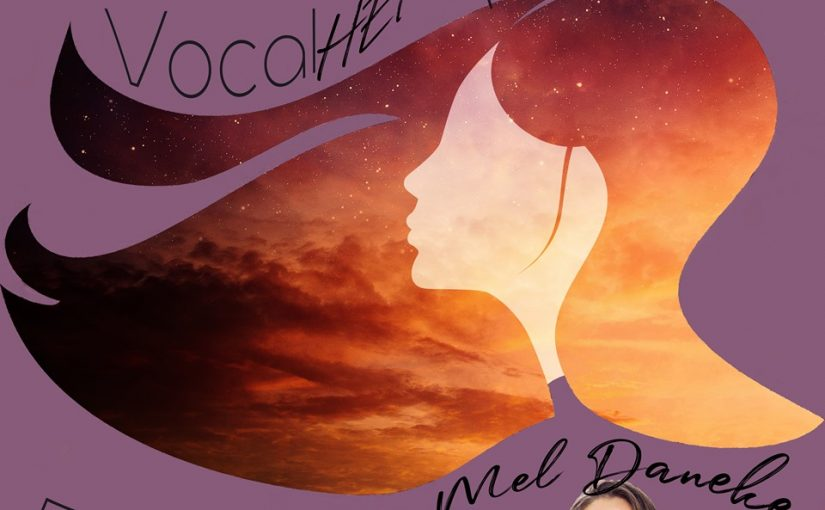 Vocal HERspective Episode 17 – Mel Daneke