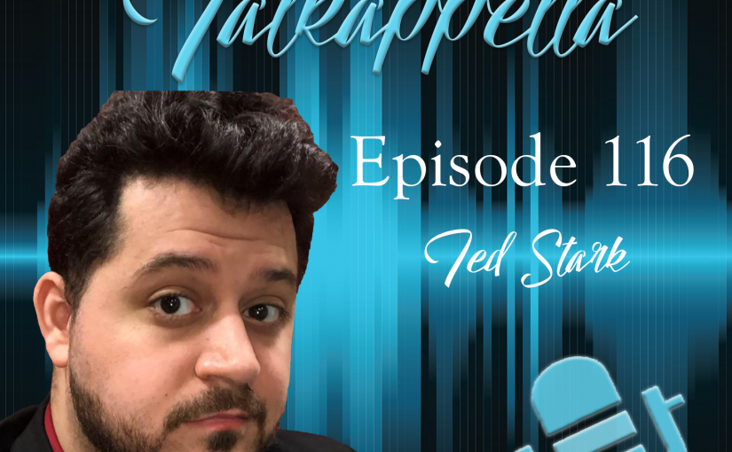 Talkappella Episode 116 – Ted Stark