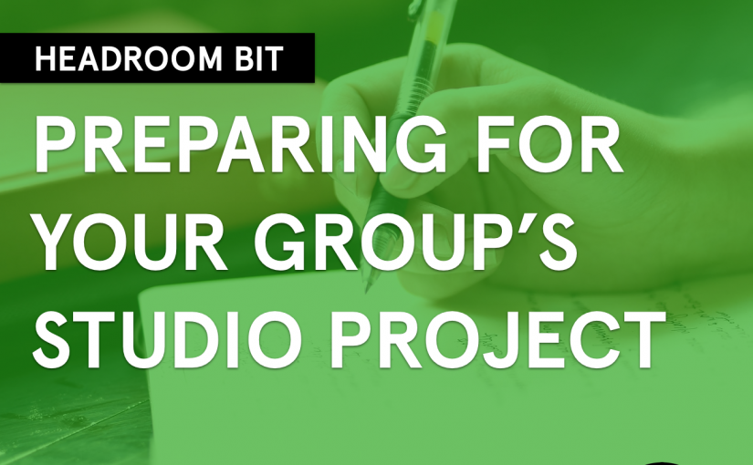 Headroom Bit – Preparing for Your Group's Studio Project