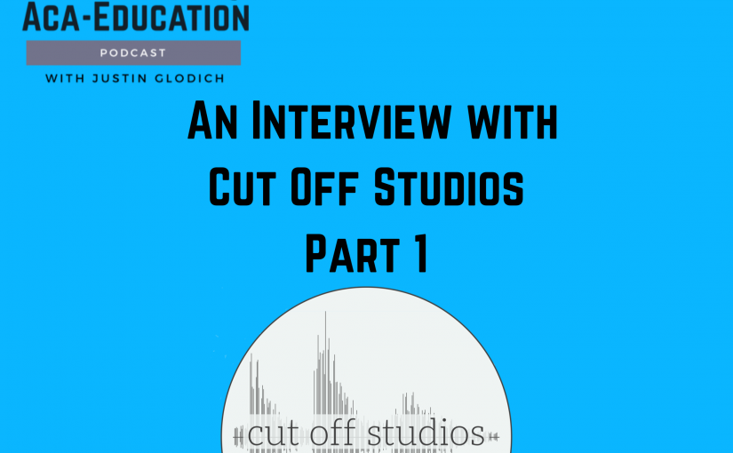 Aca-Education Episode 7 – Cut Off Studios Part 1