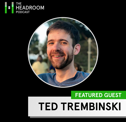 Headroom Podcast Episode 7 – Ted Trembinski