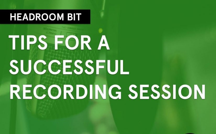 Headroom Bit: Tips for a Successful Recording Session