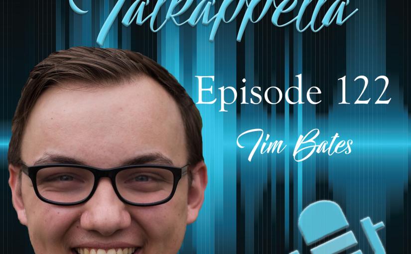 Talkappella Episode 122 – Tim Bates